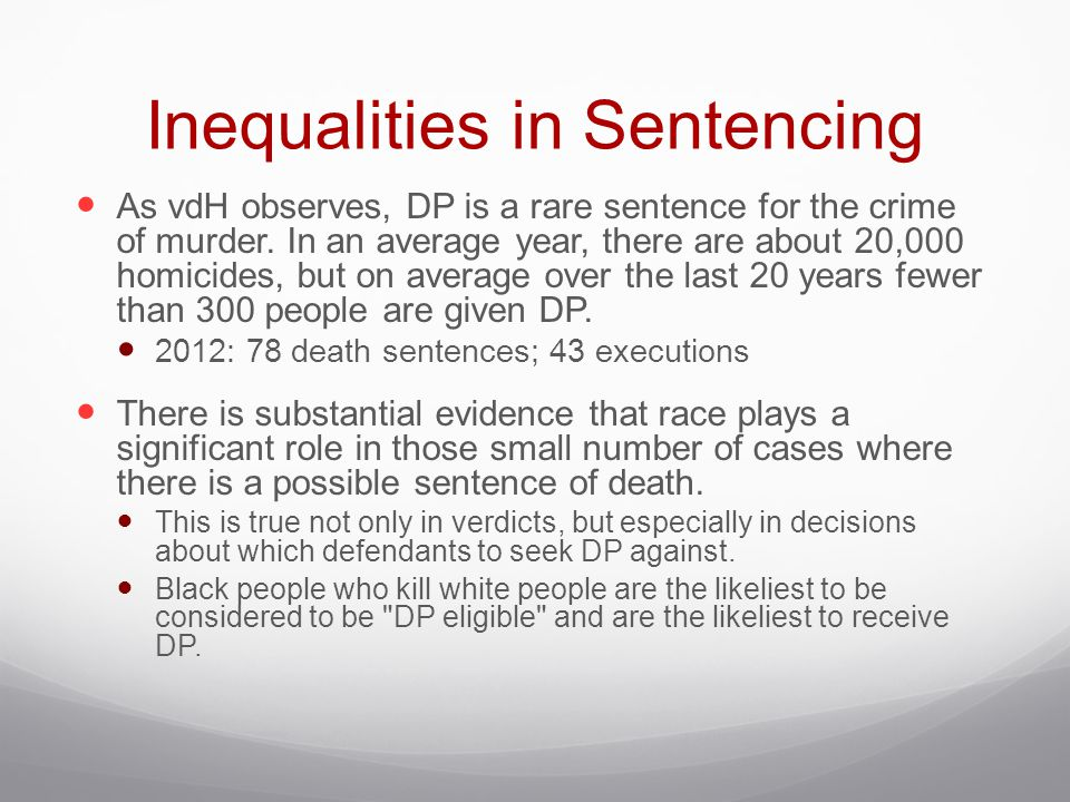Inequalities in Sentencing As vdH observes, DP is a rare sentence for the crime of murder. In an average year, there are about 20,000 homicides, but o