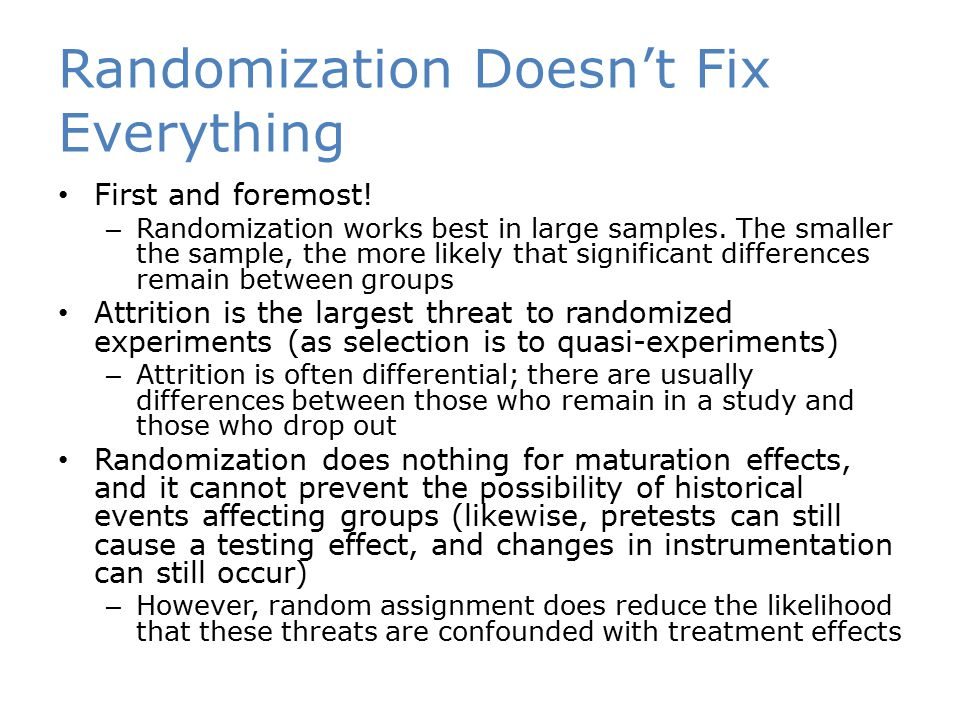 Randomization Doesn't Fix Everything First and foremost! – Randomization works best in large samples. The smaller the sample, the more likely that sig