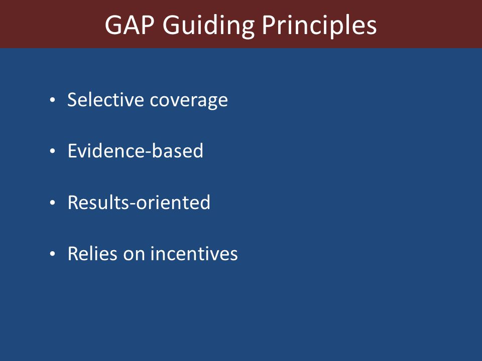 Selective coverage Evidence-based Results-oriented Relies on incentives GAP Guiding Principles