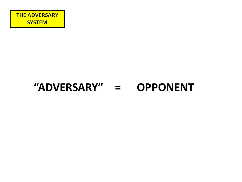 OPPONENT ADVERSARY = THE ADVERSARY SYSTEM