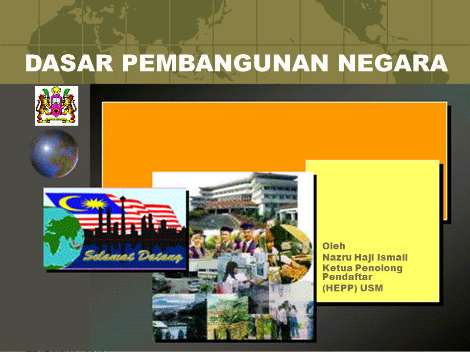 Oleh Nazru Haji Ismail Ketua Penolong Pendaftar (HEPP) USM DASAR PEMBANGUNAN NEGARA