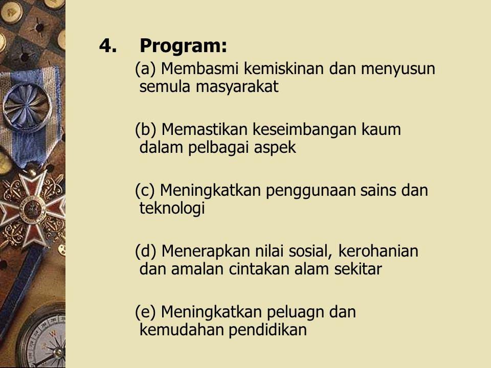 4. Program: (a) Membasmi kemiskinan dan menyusun semula masyarakat (b) Memastikan keseimbangan kaum dalam pelbagai aspek (c) Meningkatkan penggunaan s