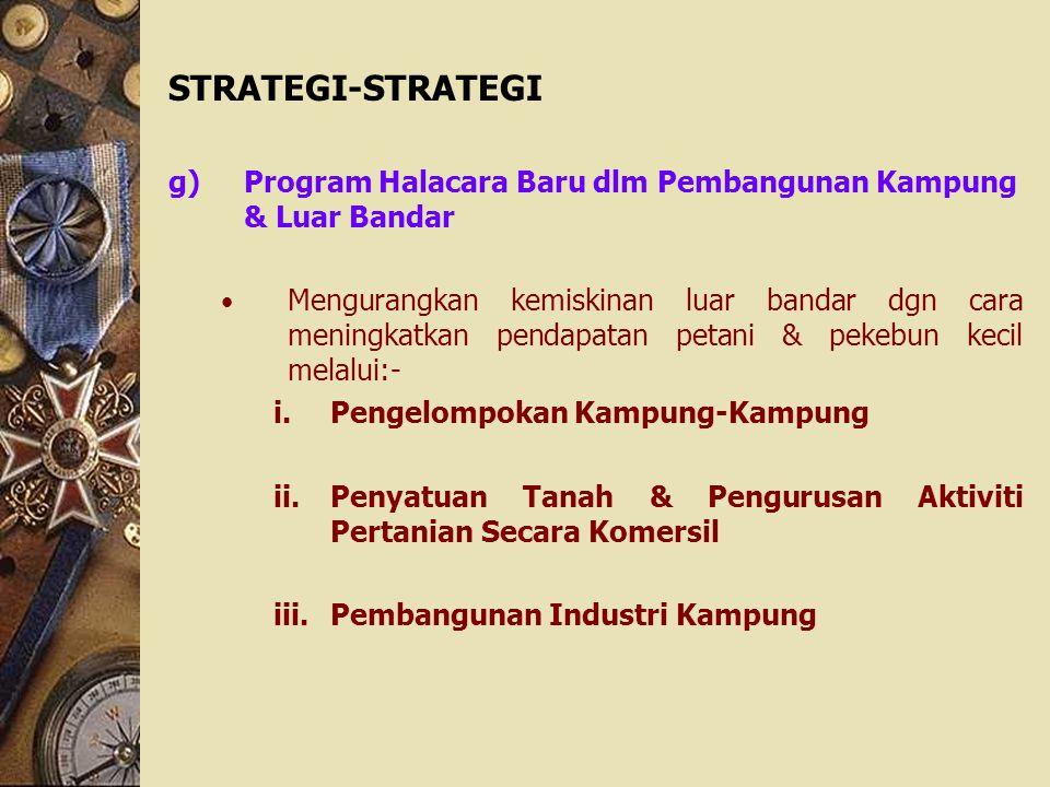 STRATEGI-STRATEGI g)Program Halacara Baru dlm Pembangunan Kampung & Luar Bandar Mengurangkan kemiskinan luar bandar dgn cara meningkatkan pendapatan p