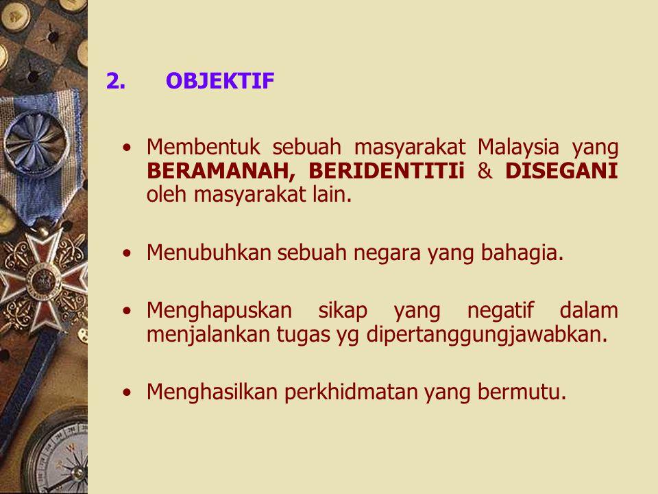 2.OBJEKTIF Membentuk sebuah masyarakat Malaysia yang BERAMANAH, BERIDENTITIi & DISEGANI oleh masyarakat lain. Menubuhkan sebuah negara yang bahagia. M