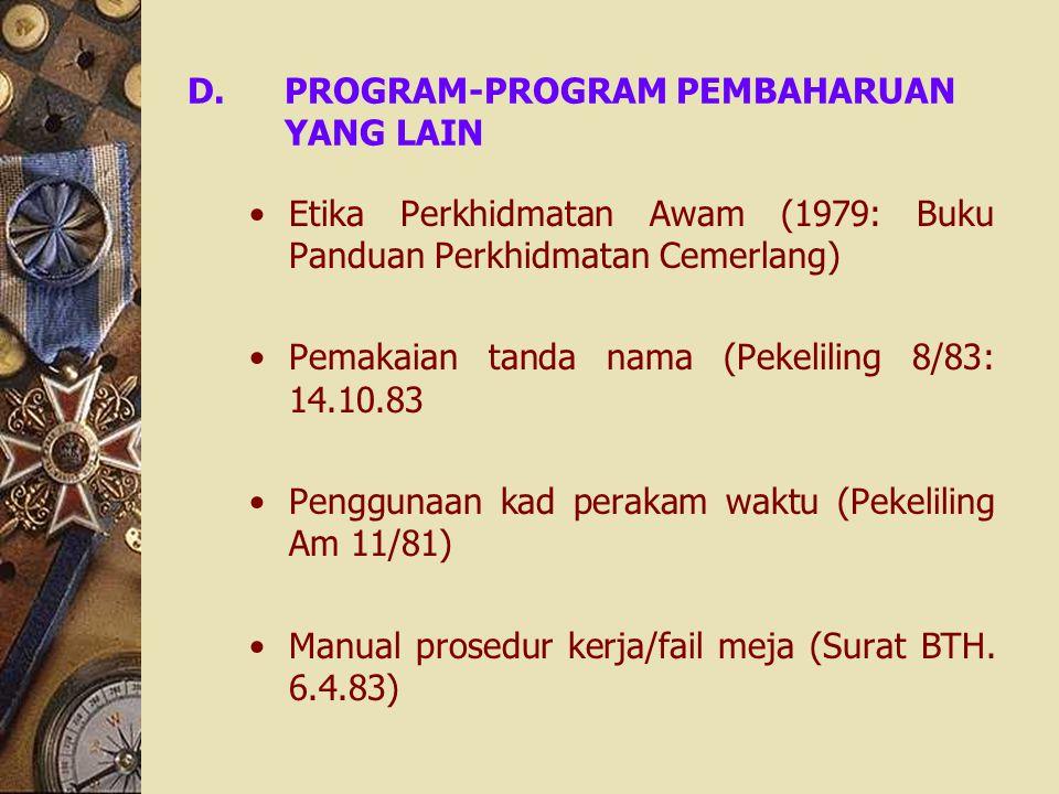 D.PROGRAM-PROGRAM PEMBAHARUAN YANG LAIN Etika Perkhidmatan Awam (1979: Buku Panduan Perkhidmatan Cemerlang) Pemakaian tanda nama (Pekeliling 8/83: 14.