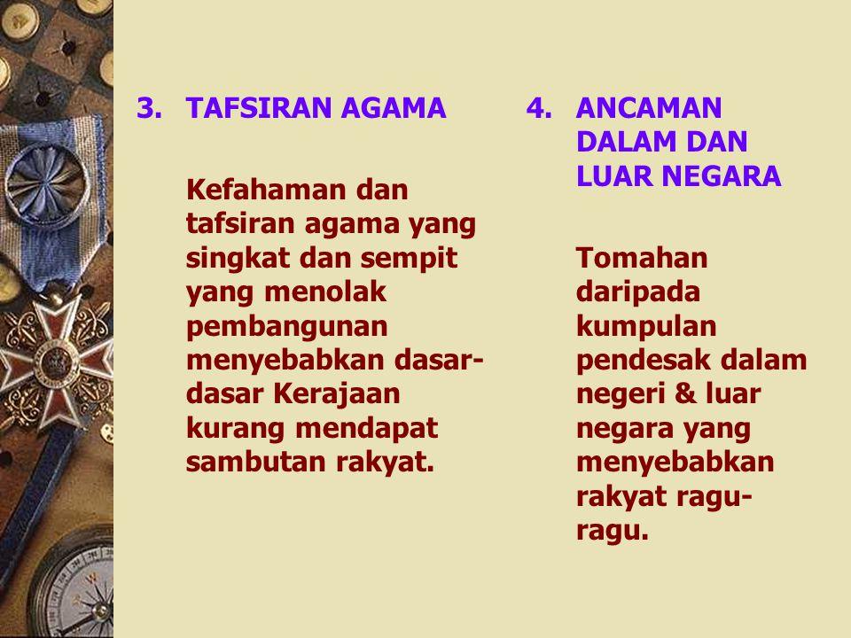 3.TAFSIRAN AGAMA Kefahaman dan tafsiran agama yang singkat dan sempit yang menolak pembangunan menyebabkan dasar- dasar Kerajaan kurang mendapat sambu