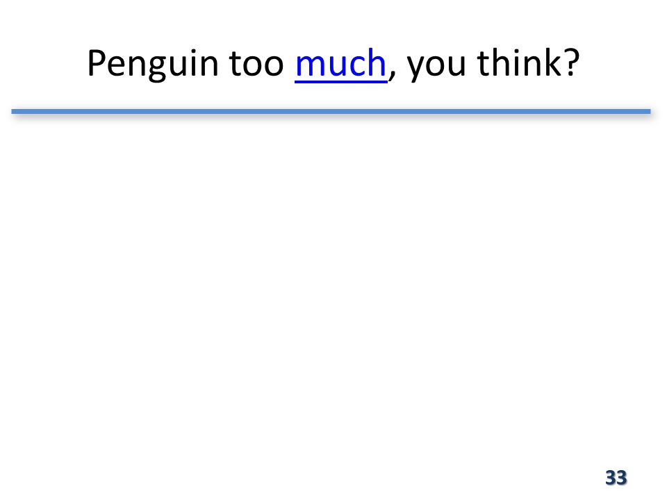 Penguin too much, you think much 33