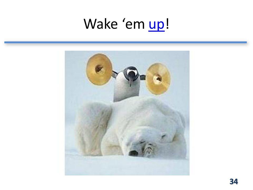 Wake 'em up!up 34