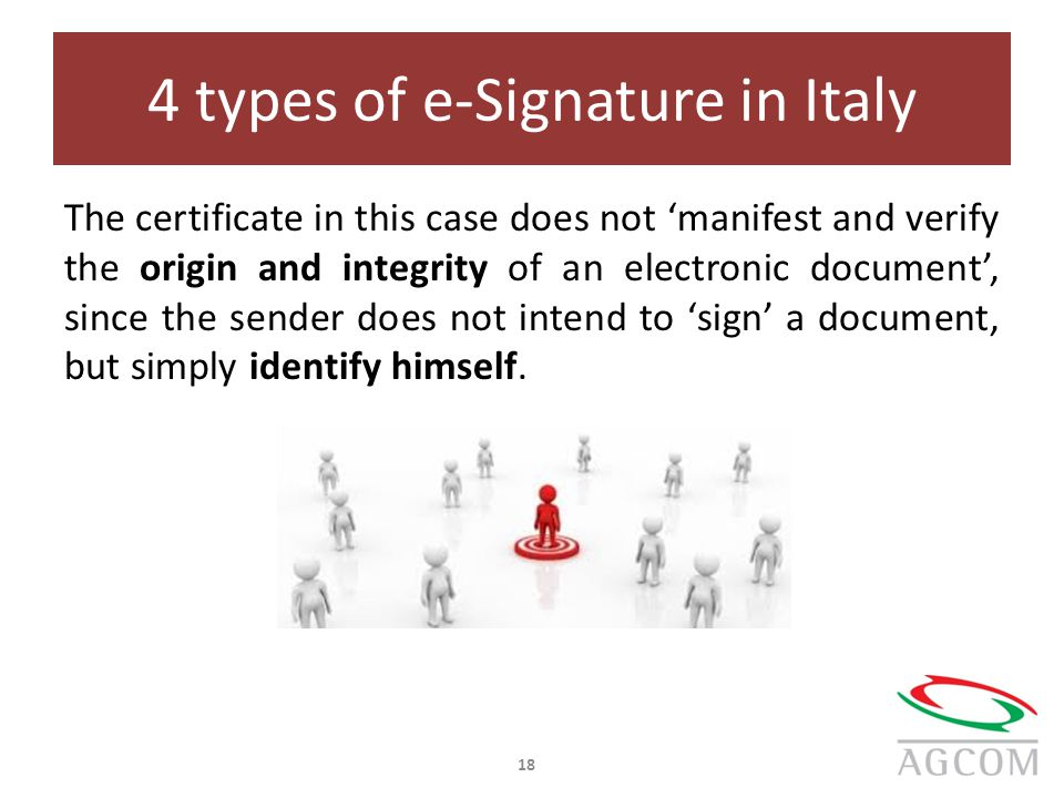 4 types of e-Signature in Italy The certificate in this case does not 'manifest and verify the origin and integrity of an electronic document', since the sender does not intend to 'sign' a document, but simply identify himself.