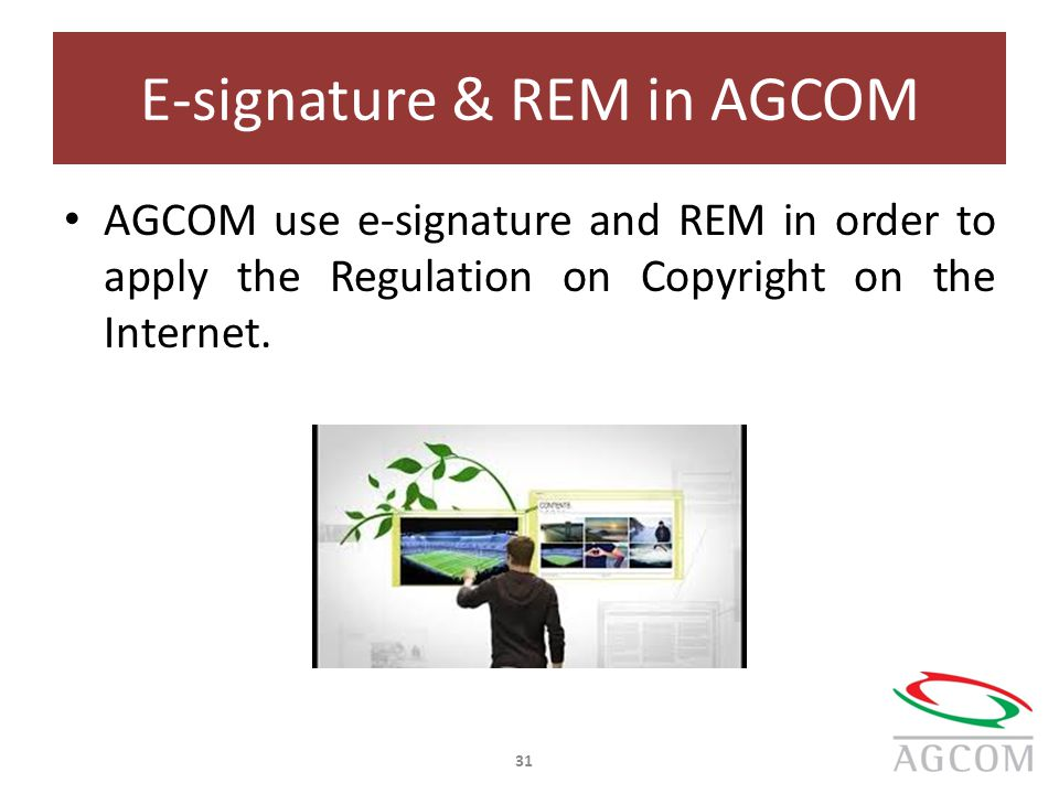 E-signature & REM in AGCOM AGCOM use e-signature and REM in order to apply the Regulation on Copyright on the Internet.
