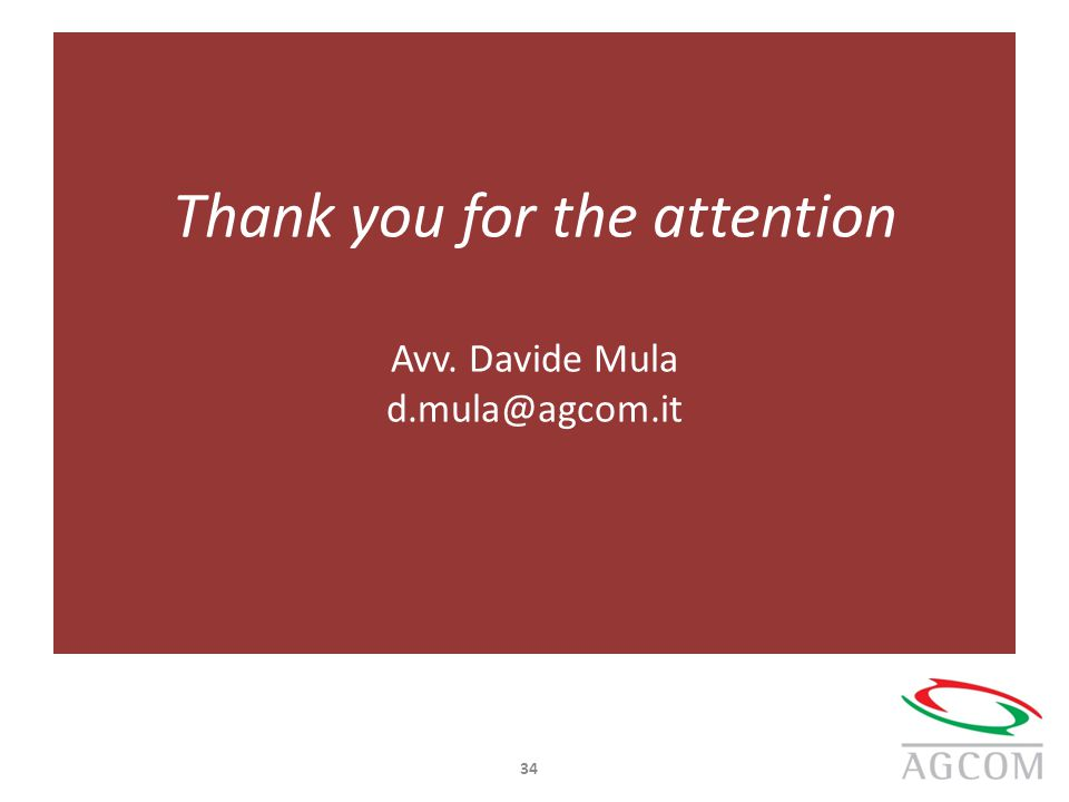 Thank you for the attention Avv. Davide Mula d.mula@agcom.it 34