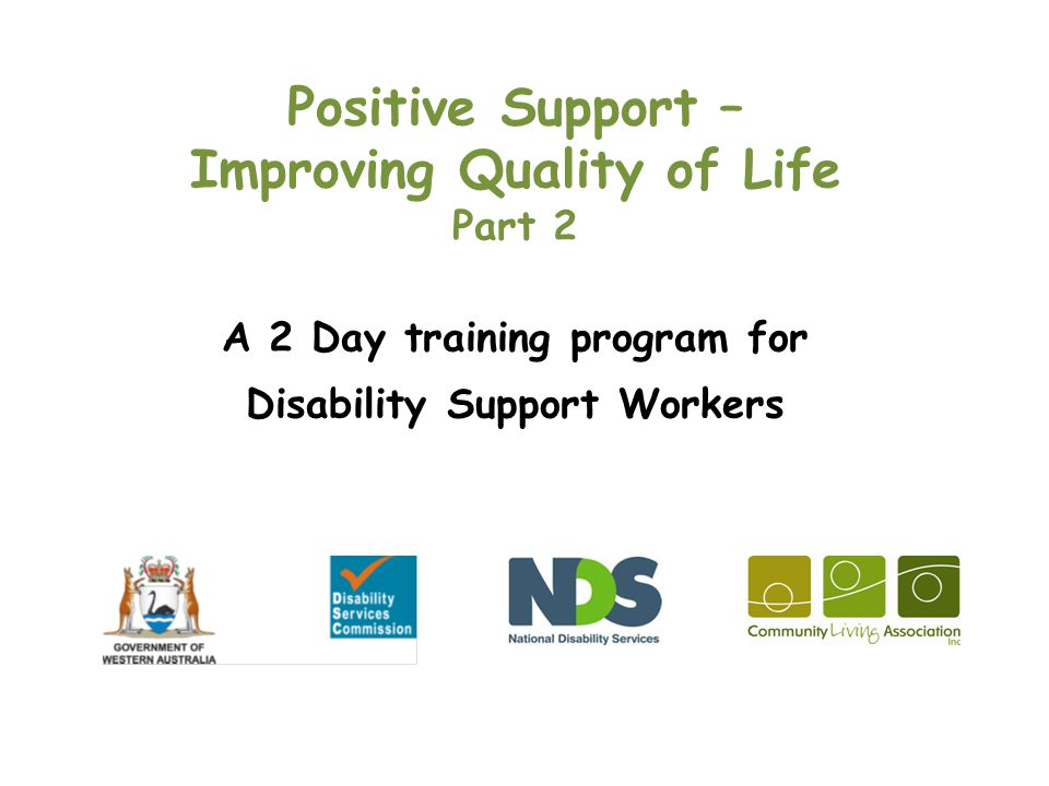 Positive Support – Improving Quality of Life Part 2 A 2 Day training program for Disability Support Workers