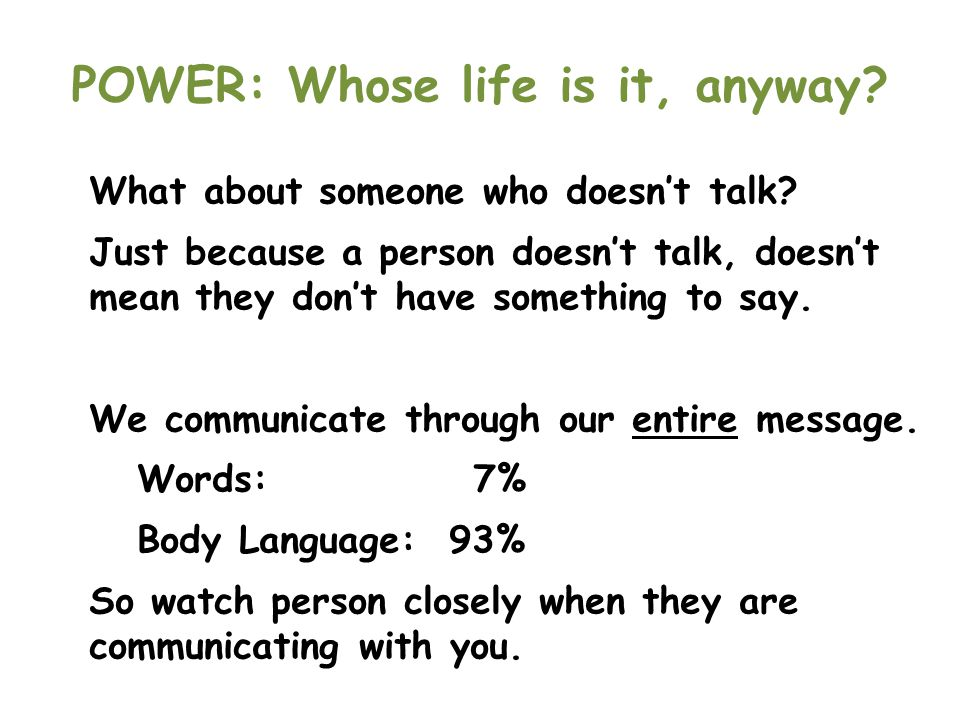 POWER: Whose life is it, anyway? What about someone who doesn't talk? Just because a person doesn't talk, doesn't mean they don't have something to sa