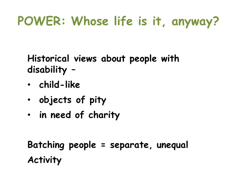 POWER: Whose life is it, anyway.We view an impairment as a problem.