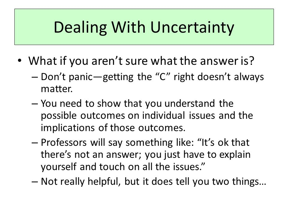 "Dealing With Uncertainty What if you aren't sure what the answer is? – Don't panic—getting the ""C"" right doesn't always matter. – You need to show tha"