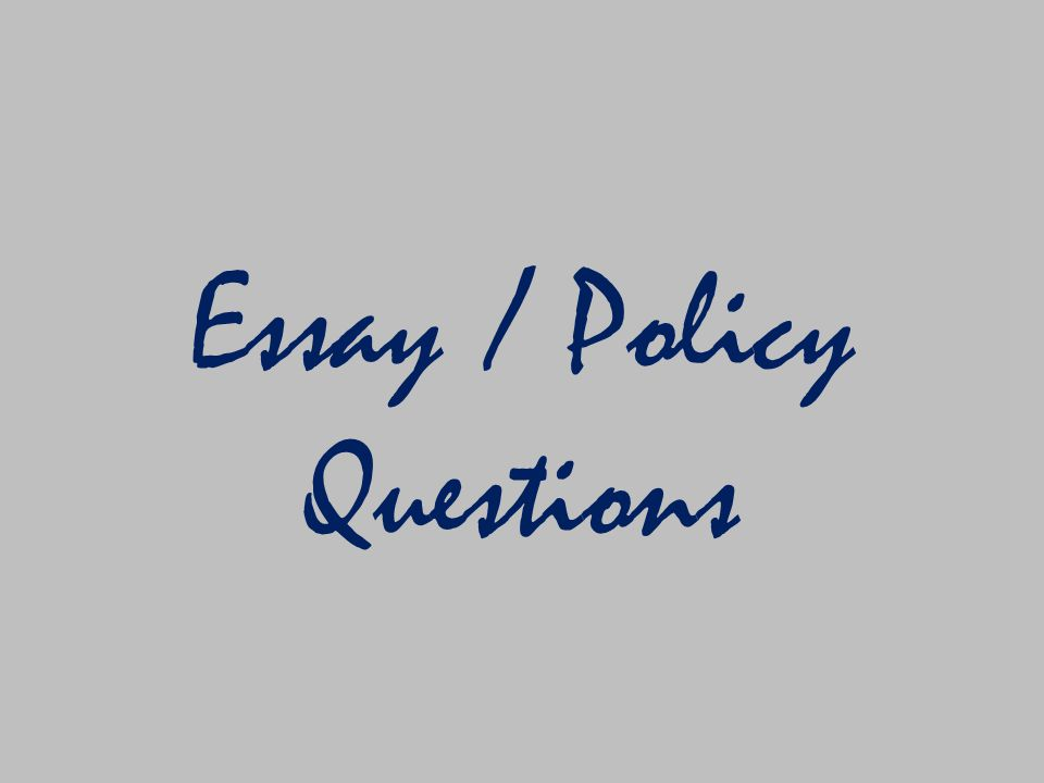 Essay / Policy Questions