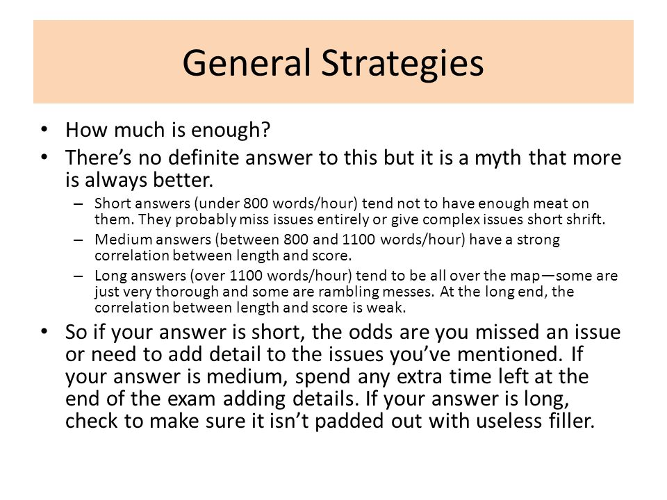 General Strategies How much is enough? There's no definite answer to this but it is a myth that more is always better. – Short answers (under 800 word