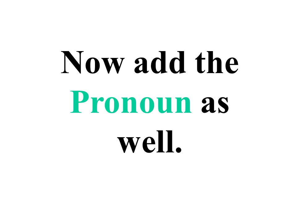 Now add the Pronoun as well.