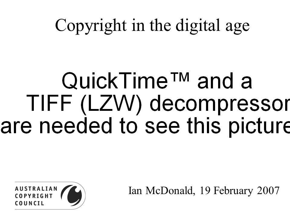 Copyright in the digital age Ian McDonald, 19 February 2007