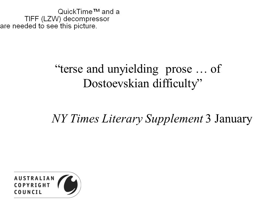 terse and unyielding prose … of Dostoevskian difficulty NY Times Literary Supplement 3 January