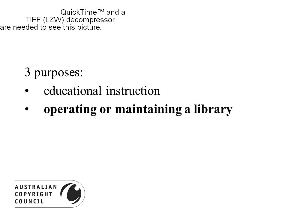 3 purposes: educational instruction operating or maintaining a library