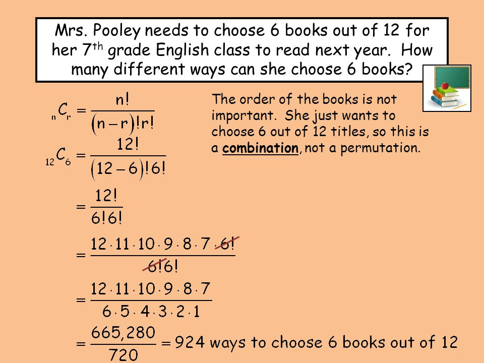 The order of the books is not important. She just wants to choose 6 out of 12 titles, so this is a combination, not a permutation. Mrs. Pooley needs t
