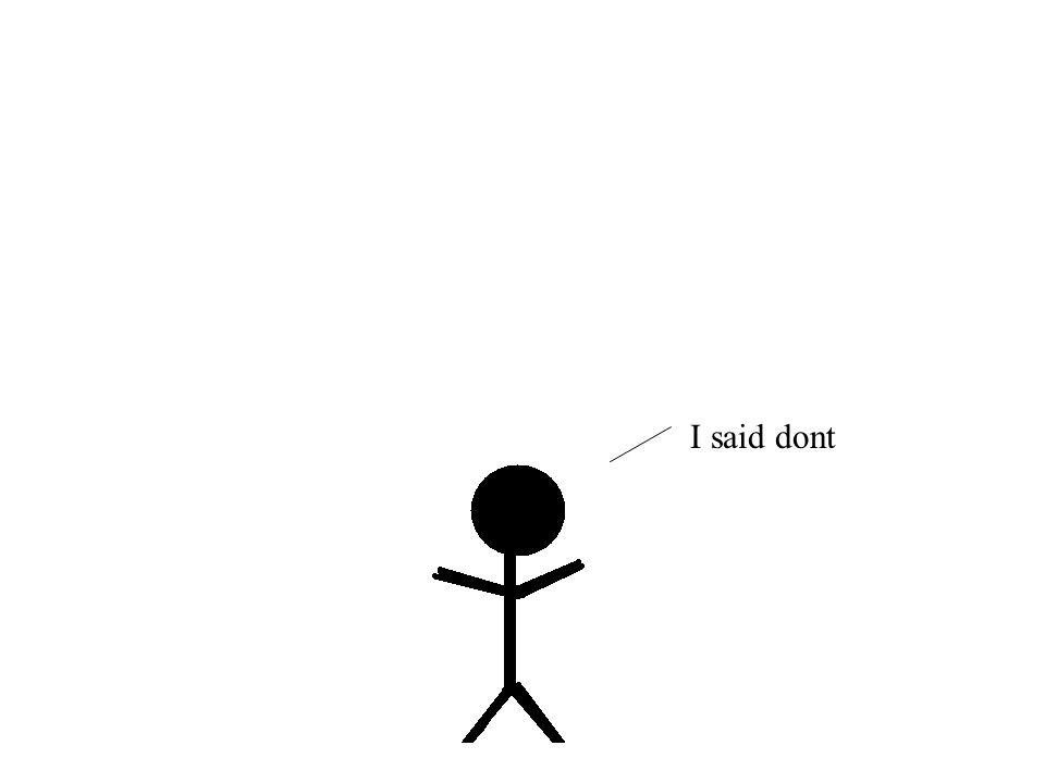 I said dont