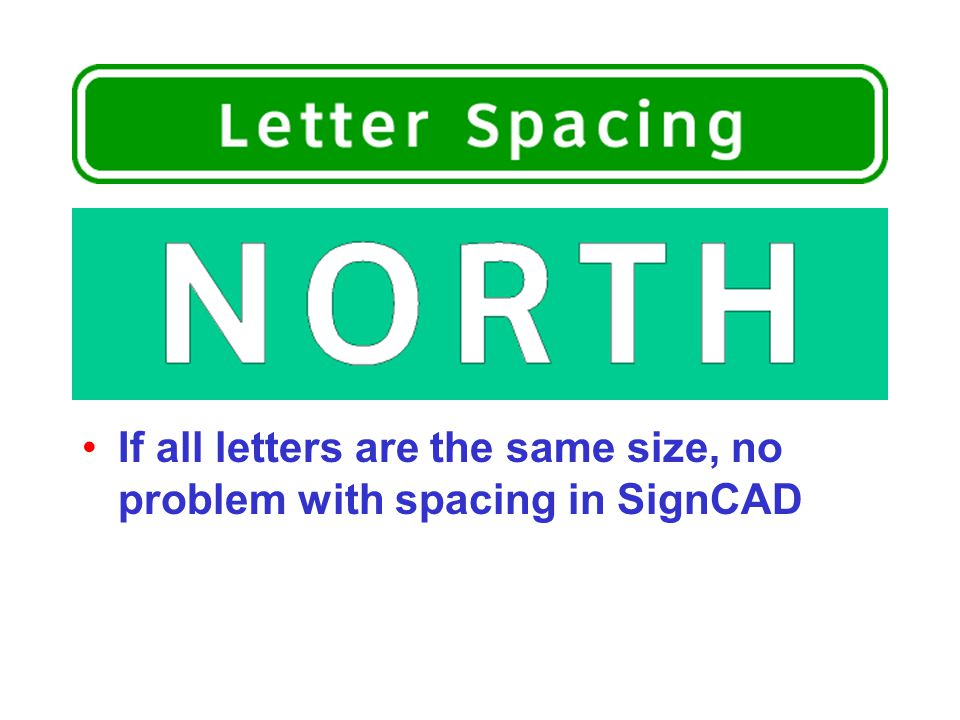 If all letters are the same size, no problem with spacing in SignCAD