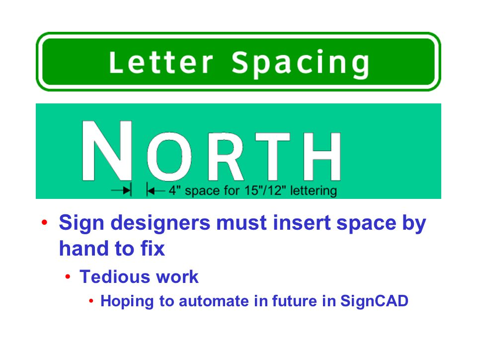 Sign designers must insert space by hand to fix Tedious work Hoping to automate in future in SignCAD