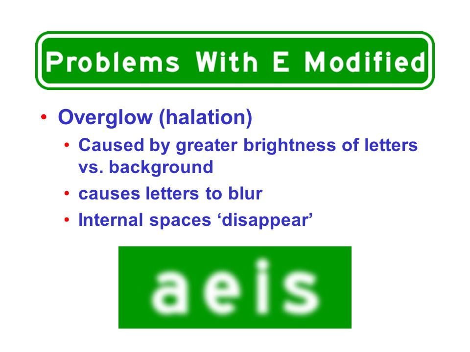 Overglow (halation) Caused by greater brightness of letters vs.