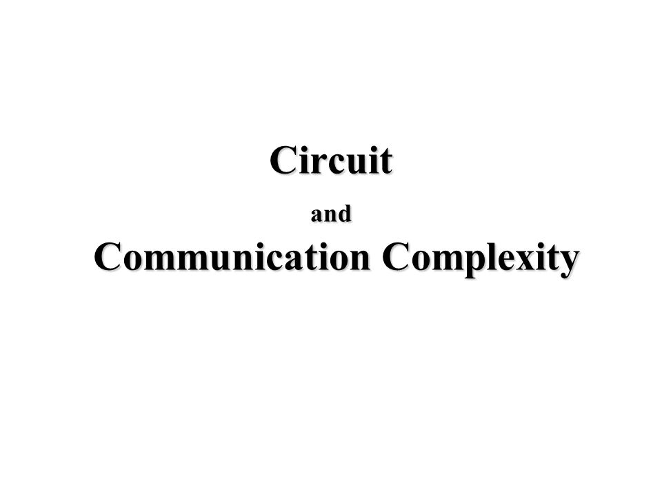 Circuit and Communication Complexity