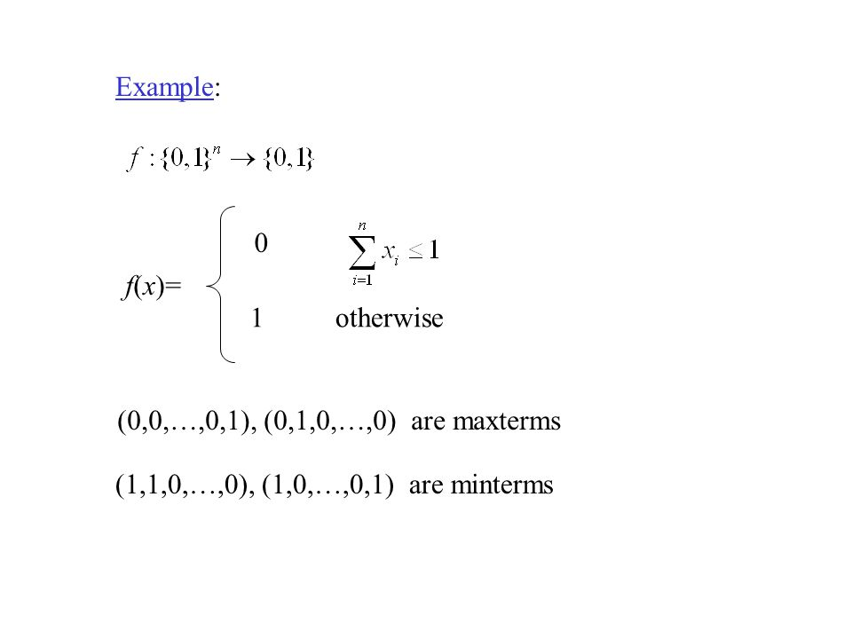 Example: (0,0,…,0,1), (0,1,0,…,0) are maxterms 0 1otherwise f(x)= (1,1,0,…,0), (1,0,…,0,1) are minterms