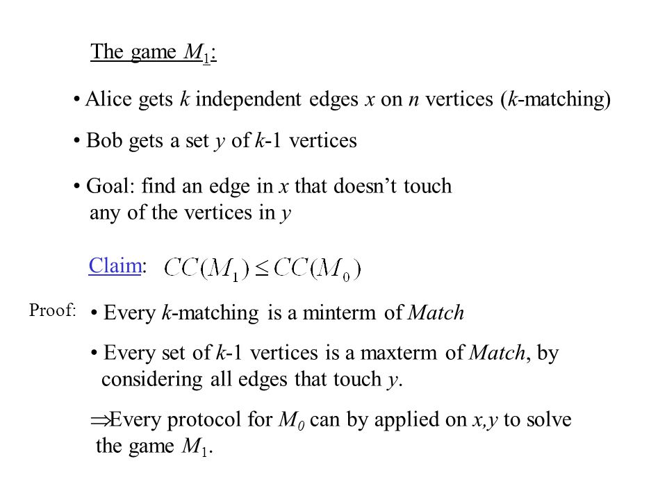 The game M 1 : Alice gets k independent edges x on n vertices (k-matching) Bob gets a set y of k-1 vertices Goal: find an edge in x that doesn't touch