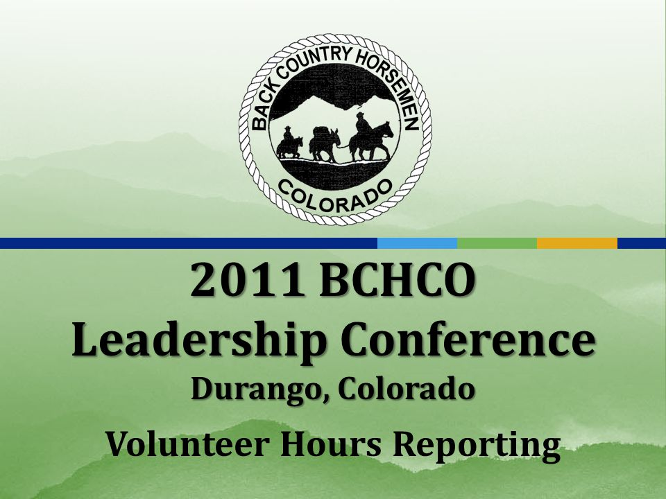 2011 BCHCO Leadership Conference Durango, Colorado Volunteer Hours Reporting