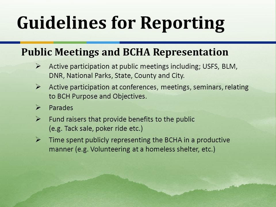 Guidelines for Reporting Public Meetings and BCHA Representation  Active participation at public meetings including; USFS, BLM, DNR, National Parks, State, County and City.