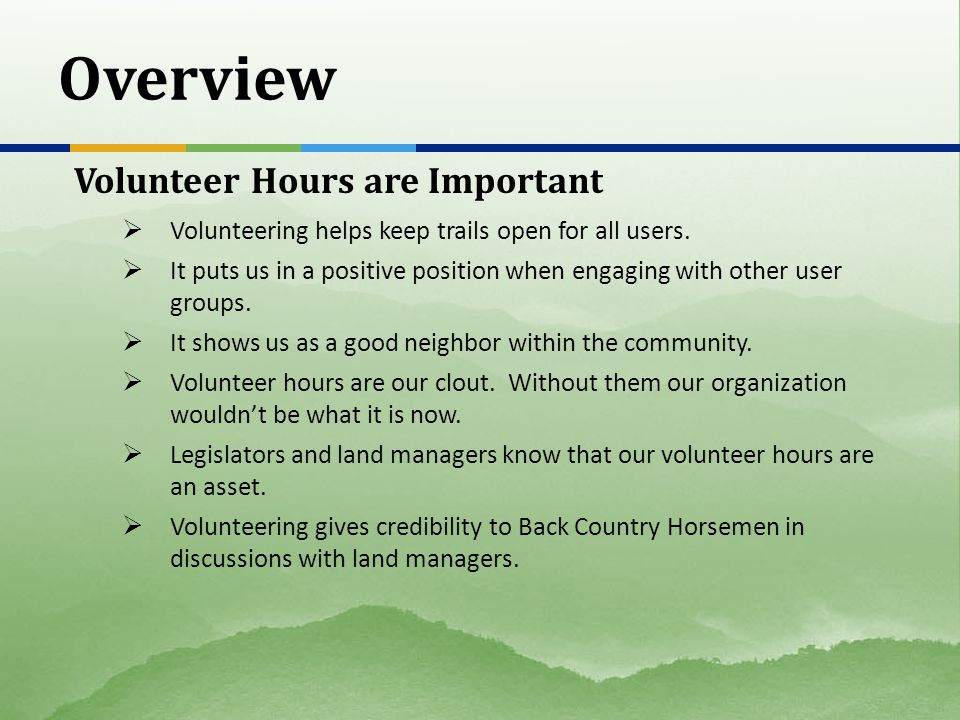 Overview Volunteer Hours are Important  Volunteering helps keep trails open for all users.  It puts us in a positive position when engaging with oth
