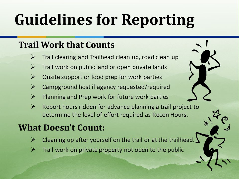 Guidelines for Reporting Trail Work that Counts  Trail clearing and Trailhead clean up, road clean up  Trail work on public land or open private lan