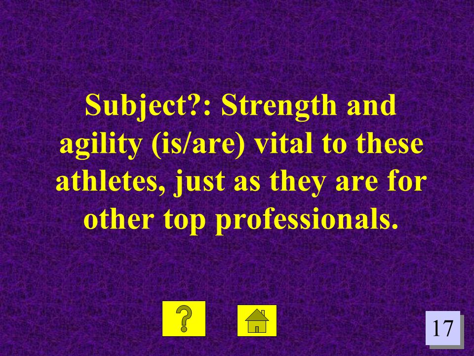 17 Subject?: Strength and agility (is/are) vital to these athletes, just as they are for other top professionals.