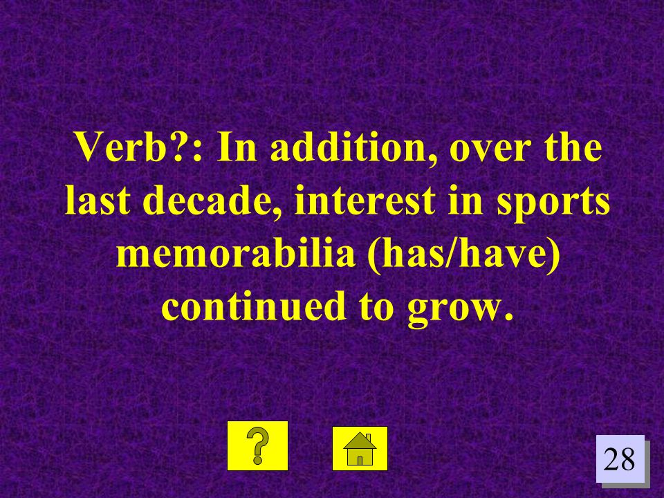 28 Verb?: In addition, over the last decade, interest in sports memorabilia (has/have) continued to grow.