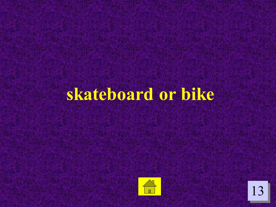13 skateboard or bike