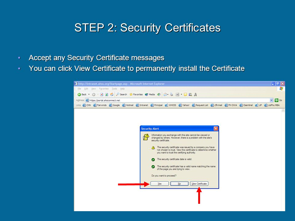STEP 2: Security Certificates Accept any Security Certificate messagesAccept any Security Certificate messages You can click View Certificate to permanently install the CertificateYou can click View Certificate to permanently install the Certificate