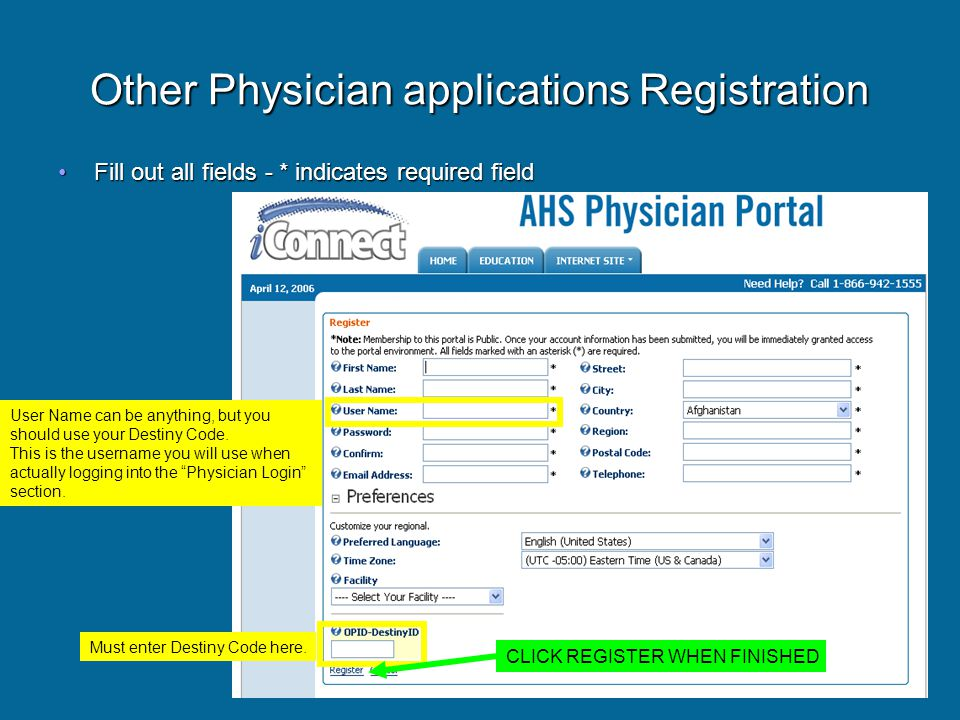 Other Physician applications Registration Fill out all fields - * indicates required fieldFill out all fields - * indicates required field User Name can be anything, but you should use your Destiny Code.