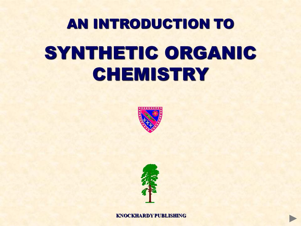 AN INTRODUCTION TO SYNTHETIC ORGANIC CHEMISTRY KNOCKHARDY PUBLISHING