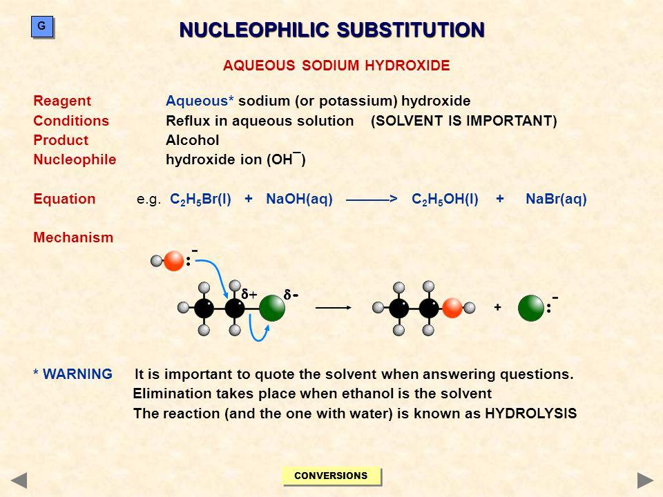 AQUEOUS SODIUM HYDROXIDE ReagentAqueous* sodium (or potassium) hydroxide ConditionsReflux in aqueous solution (SOLVENT IS IMPORTANT) ProductAlcohol Nu