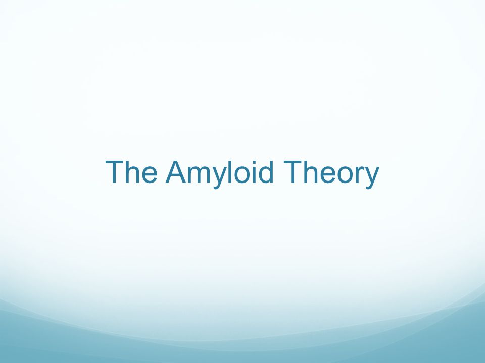 The Amyloid Theory
