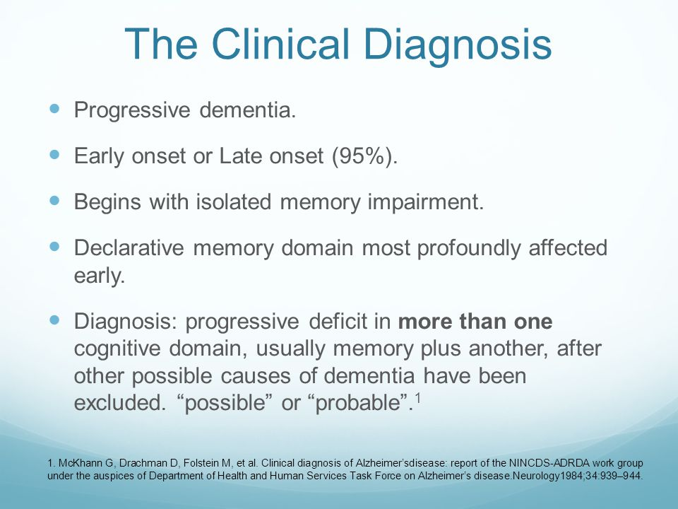 Progressive dementia. Early onset or Late onset (95%).