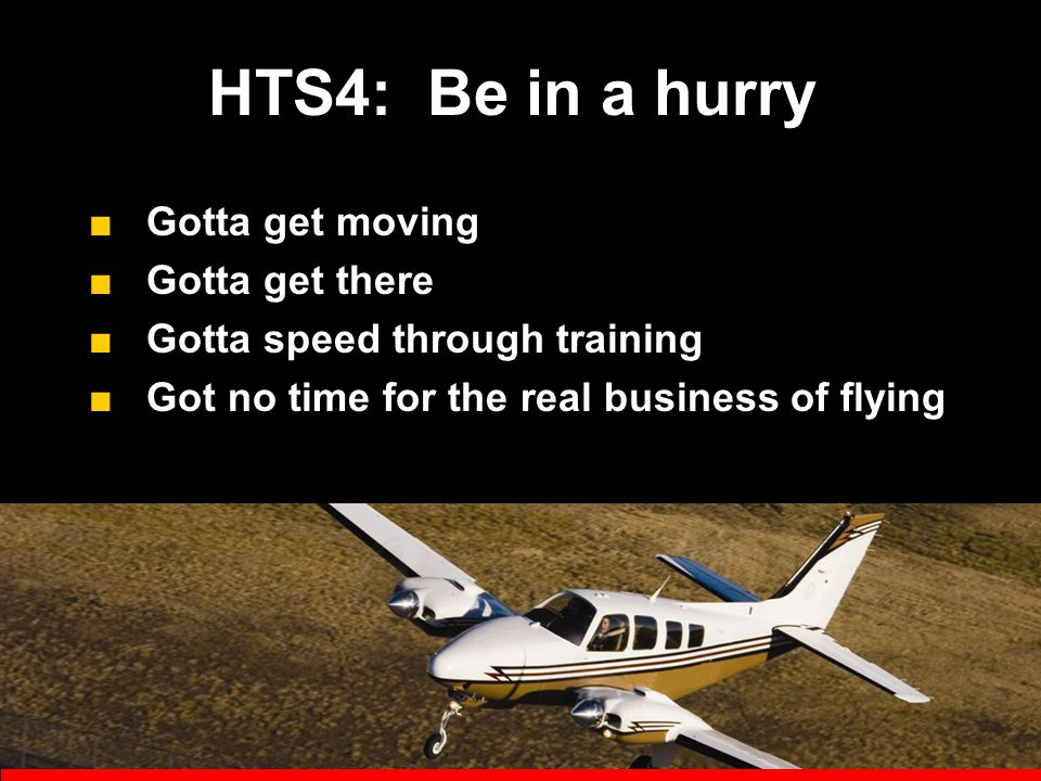 HTS3: Plan on the unrealistic/barely realistic ■ Lack of awareness of risk ■ Full (or beyond) exploitation of airplane's capabilities ■ Full (or beyon
