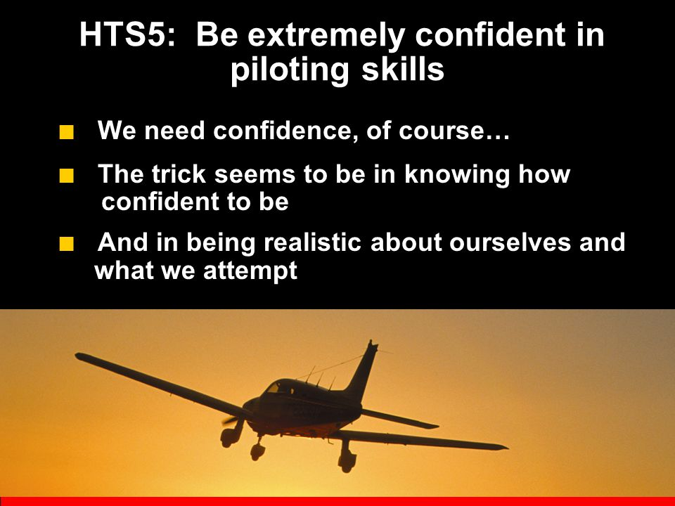 HTS4: Be in a hurry ■ Gotta get moving ■ Gotta get there ■ Gotta speed through training ■ Got no time for the real business of flying