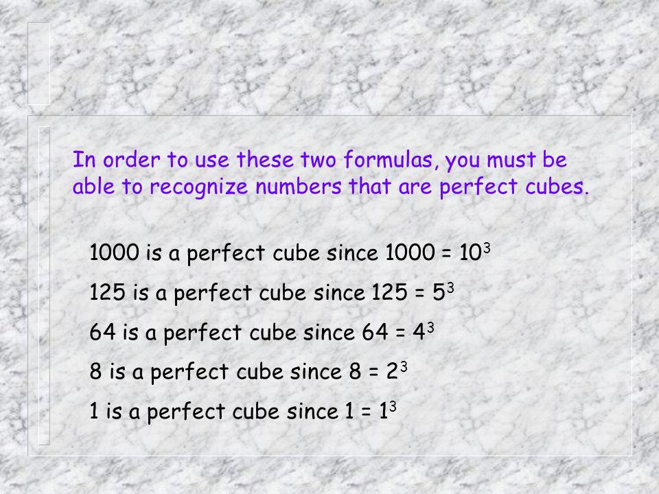 1000 is a perfect cube since 1000 = 10 3 125 is a perfect cube since 125 = 5 3 64 is a perfect cube since 64 = 4 3 8 is a perfect cube since 8 = 2 3 1