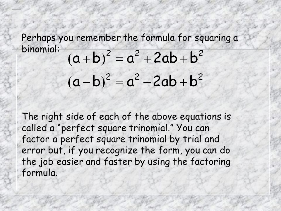 """Perhaps you remember the formula for squaring a binomial: The right side of each of the above equations is called a """"perfect square trinomial."""" You ca"""